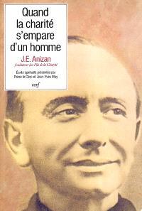 Quand la charité s'empare d'un homme : écrits spirituels de Jean-Emile Anizan (1853-1928), fondateur des Fils de la Charité