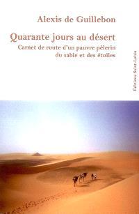 Quarante jours au désert : carnet de route d'un pauvre pèlerin du sable et des étoiles