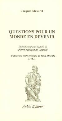 Questions pour un monde en devenir : introduction à la pensée de Teilhard de Chardin : d'après un texte original de Paul Misraki (1961)