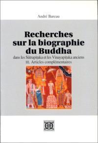 Recherches sur la biographie du Buddha dans les Sutrapitakaet les Vinayapitaka anciens. Volume 3, Articles complémentaires