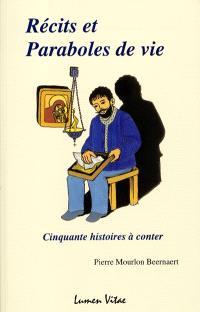 Récits et paraboles de vie. Volume 1, Cinquante histoires à conter