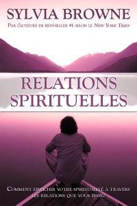 Relations spirituelles  : comment enrichir votre spiritualité à travers les relations que vous tissez