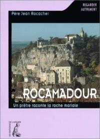 Rocamadour : un prêtre raconte la roche mariale