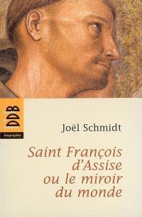 Saint François d'Assise ou Le miroir du monde