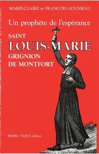 Saint Louis-Marie Grignion de Montfort : un prophète de l'espérance