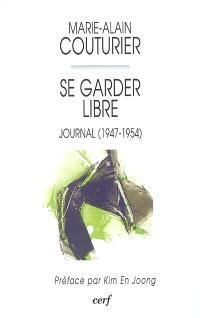Se garder libre : journal (1947-1954)