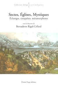 Sectes, Églises, mystiques : échanges, conquêtes, métamorphoses