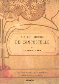 Sur les chemins de Compostelle : souvenirs historiques, anecdotiques et légendaires