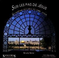 Sur les pas de Jésus : le Nouveau Testament en Terre Sainte : un pèlerinage illustré à travers le Nouveau Testament...
