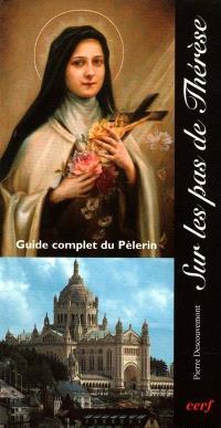 Sur les pas de Thérèse : guide complet du pèlerin