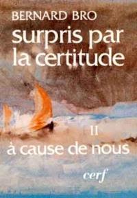 Surpris par la certitude. Volume 2, A cause de nous