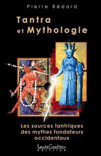 Tantra et Mythologie  : les sources tantriques des mythes fondateurs occidentaux