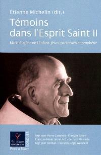 Témoins dans l'Esprit Saint. Volume 2, Marie-Eugène de l'Enfant-Jésus : paradoxes et prophétie