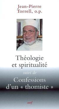 Théologie et spiritualité; Suivi de Confessions d'un thomiste