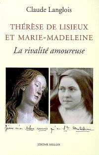 Thérèse de Lisieux et Marie-Madeleine : la rivalité amoureuse