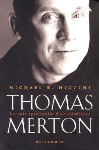 Thomas Merton  : la voie spirituelle d'un hérétique