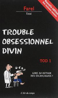 TOD, trouble obsessionnel divin. Volume 1, Gare au retour des escrologues !