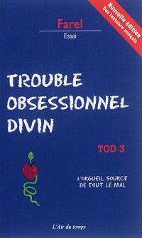 TOD, trouble obsessionnel divin. Volume 3, L'orgueil, source de tout le mal