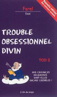 TOD, trouble obsessionnel divin. Volume 2, Nos croyances religieuses sont-elles encore crédibles ?