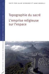 Topographie du sacré : l'emprise religieuse sur l'espace