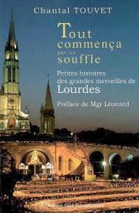 Tout commença par un souffle : petites histoires des grandes merveilles de Lourdes