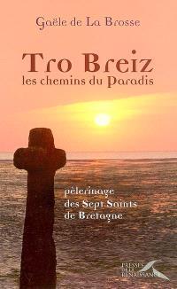 Tro Breiz, les chemins du Paradis : pèlerinage des sept saints de Bretagne