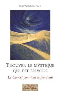 Trouver le mystique qui est en vous... : le Carmel pour tous aujourd'hui