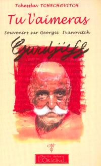 Tu l'aimeras : souvenirs sur Georgii Ivanovitch Gurdjieff