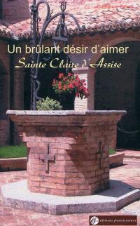 Un brûlant désir d'aimer : sainte Claire d'Assise