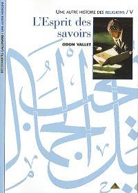 Une autre histoire des religions. Volume 5, L'esprit des savoirs