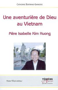 Une aventurière de Dieu au Vietnam : mère Isabelle Kim Huong