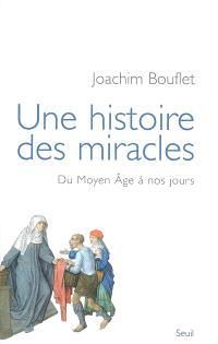 Une histoire des miracles : du Moyen Age à nos jours