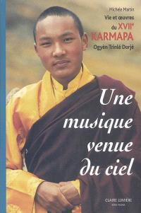 Une musique venue du ciel : vie et oeuvre du XVIIe karmapa Ogyèn Trinlé Dorjé
