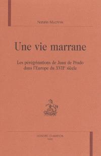 Une vie marrane : les pérégrinations de Juan de Prado dans l'Europe du XVIIe siècle