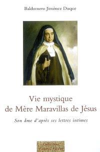 Vie mystique de mère Maravillas de Jésus : son âme d'après ses lettres intimes