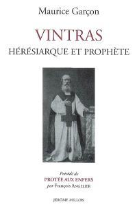 Vintras : hérésiarque et prophète : 1928. Précédé de Protée aux enfers ou La boutique fantasque de Maître Garçon