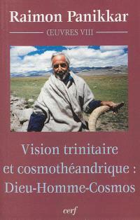Vision trinitaire et cosmothéandrique : Dieu-homme-cosmos