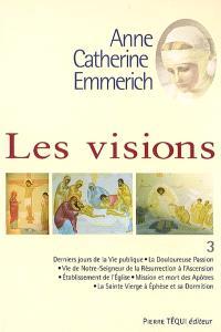 Visions d'Anne-Catherine Emmerich : sur la vie de Notre-Seigneur Jésus-Christ et de la très sainte Vierge Marie, la douloureuse Passion et l'établissement de l'Eglise par les apôtres. Volume 3