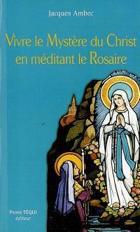Vivre le mystère du Christ en méditant le rosaire