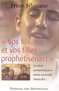 Vos fils et vos filles prophétiseront : le récit extraordinaire d'une nouvelle Pentecôte
