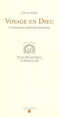 Voyage en Dieu : un manuel de méditation chrétienne