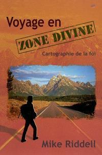 Voyage en zone divine : cartographie de la foi