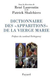 Dictionnaire des apparitions de la Vierge Marie : inventaire des origines à nos jours : méthodologie, bilan interdisciplinaire, prospective