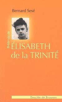 Petite vie de Elisabeth de la Trinité