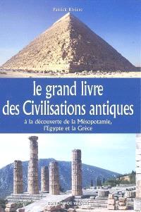 Le grand livre des civilisations antiques : à la découverte de la Mésopotamie, l'Egypte et la Grèce