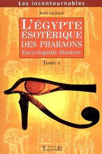 L'Egypte ésotérique des pharaons : encyclopédie illustrée. Volume 1