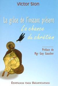 La grâce de l'instant présent : la chance du chrétien