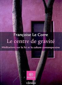 Le centre de gravité : méditations sur la foi et la culture contemporaine