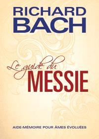 Le guide du Messie  : aide-mémoire pour âmes évoluées