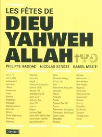 Les fêtes de Dieu, Yahweh, Allah